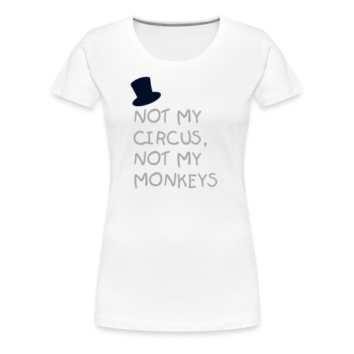 Not My Circus FOIL - Women's Premium T-Shirt