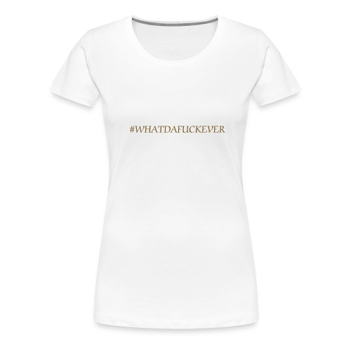 whatever GOLD FOIL - Women's Premium T-Shirt