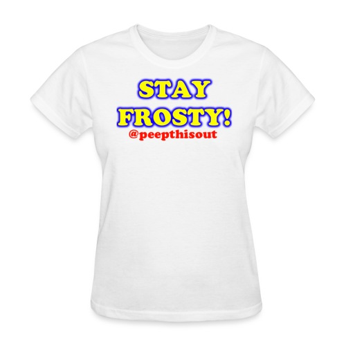 Stay Frosty Catchphrase Logo - Women's T-Shirt