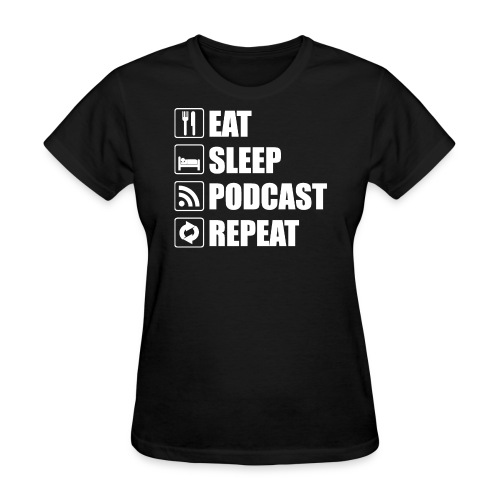Eat Sleep Podcast Repeat WOMENS - Women's T-Shirt