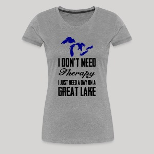 Just need a Great Lake - Women's Premium T-Shirt
