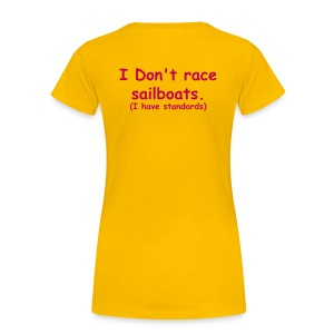 I don't race sailboats (I have standards) - Women's Premium T-Shirt