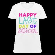Women's T-Shirts ~ Women's T-Shirt ~ Happy Last Day of School | Bright | Women's Classic
