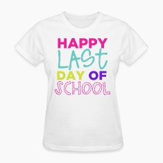 Happy Last Day of School Women's T-Shirts