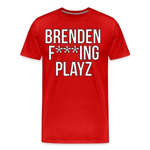 Brenden F'ing Playz Shirt - Men's Premium T-Shirt
