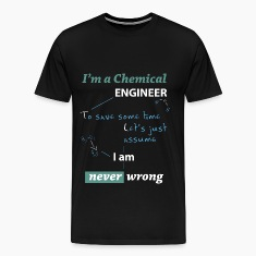 Chemical engineer T-shirt - I am never wrong