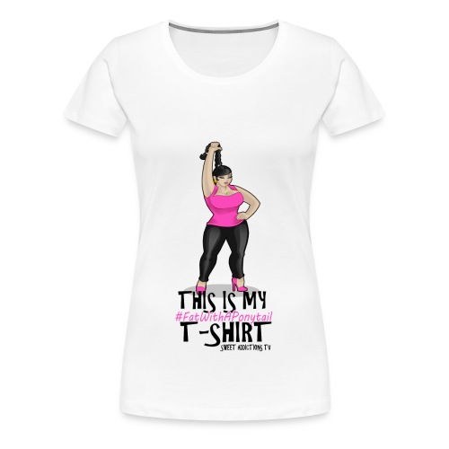 #FatWithAPonytail Diva - Women's Premium T-Shirt