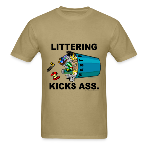 Littering Kicks Ass - Men's T-Shirt