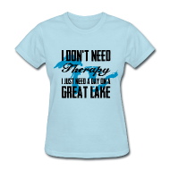 Women's T-Shirts ~ Women's T-Shirt ~ Just need a Great Lake