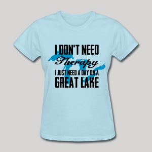Just need a Great Lake - Women's T-Shirt