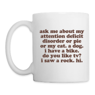 Mugs & Drinkware ~ Coffee/Tea Mug ~ Ask Me About My Attention Deficit Disorder - coffee mug