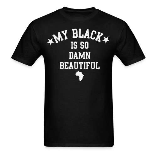 My Black Is So Damn Beautiful - Men's T-Shirt