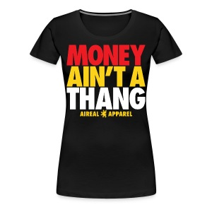 MONEY AIN'T A THANG Women's Tee by AiReal - Women's Premium T-Shirt