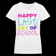 Women's T-Shirts ~ Women's V-Neck T-Shirt ~ Happy Last Day of School | Bright | Women's V-Neck