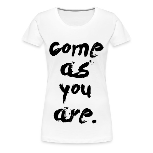Come as you are - Women's Premium T-Shirt