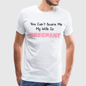 you can't scare me my wife is pregnant T-Shirts - Men's Premium T-Shirt