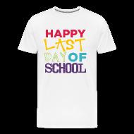 T-Shirts ~ Men's Premium T-Shirt ~ Happy Last Day of School | Colorful | Men's Premium Teacher Shirt