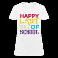 Women's T-Shirts ~ Women's T-Shirt ~ Happy Last Day of School | Colorful | Women's Classic