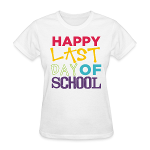 Happy Last Day of School | Colorful - Women's T-Shirt