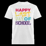 T-Shirts ~ Men's T-Shirt ~ Happy Last Day of School | Colorful | Men's Classic