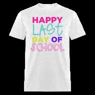 T-Shirts ~ Men's T-Shirt ~ Happy Last Day of School | Bright | Men's Classic