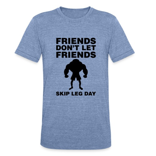 don't skip leg day - Unisex Tri-Blend T-Shirt