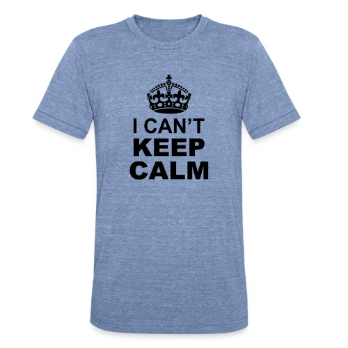can't keep calm - Unisex Tri-Blend T-Shirt