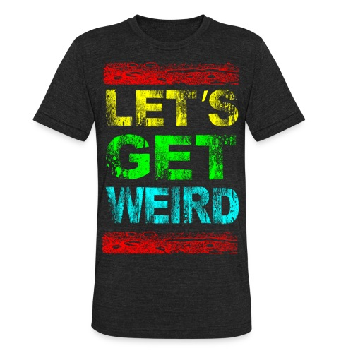 Let's get weird - Unisex Tri-Blend T-Shirt