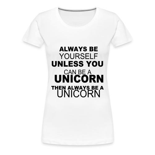 Be A Unicorn - Women's Premium T-Shirt