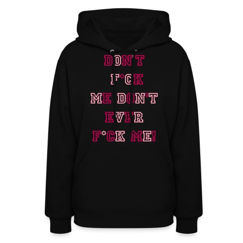 DONT EVER FUCK ME - Women's Hoodie