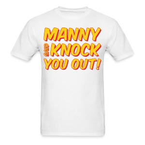 MANNY SAID KNOCK YOU OUT Mens Tee by AiReal Apparel - Men's T-Shirt