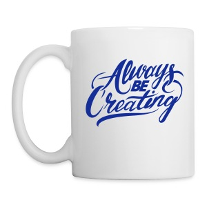 Always Be Creating Mug! - Coffee/Tea Mug