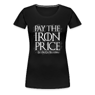 Women's T-Shirts ~ Women's Premium T-Shirt ~ Pay The Iron Price