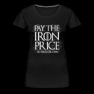 Women's T-Shirts ~ Women's Premium T-Shirt ~ Pay The Iron Price