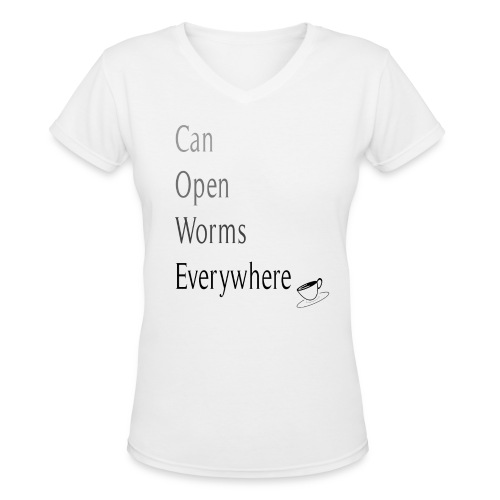 Can Open Worms Everywhere - Women's V-Neck T-Shirt