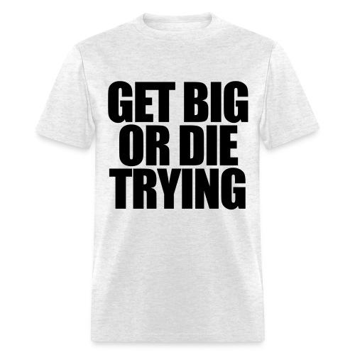 Get Big Shirt - Men's T-Shirt