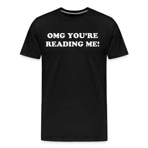 Omg your reading me tee - Men's Premium T-Shirt