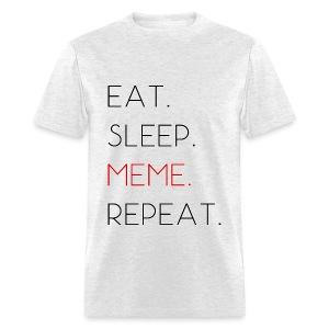 Eat. Sleep. MEME. Repeat. - Men's T-Shirt