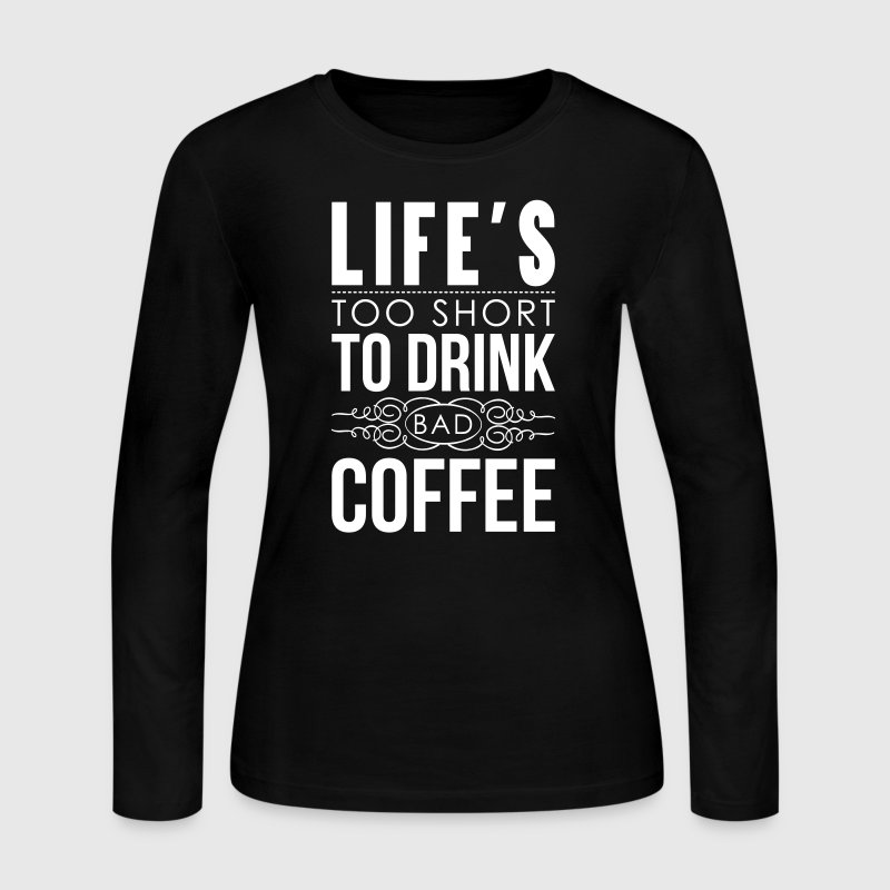Life's too short to drink bad coffee Long Sleeve Shirts - Women's Long Sleeve Jersey T-Shirt