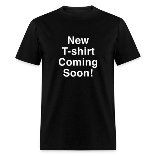 New T-Shirt Coming Soon - Men's T-Shirt
