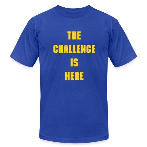 The Challenge Is here Shirt - Men's Fine Jersey T-Shirt
