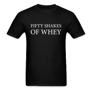 T-Shirts ~ Men's T-Shirt ~ Fifty shakes of whey