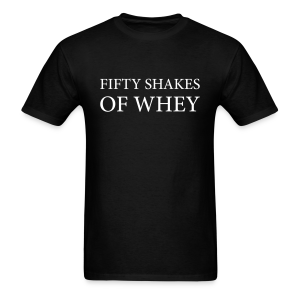 Fifty shakes of whey - Men's T-Shirt