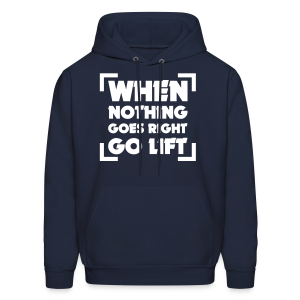 When nothing goes right go lift - Men's Hoodie