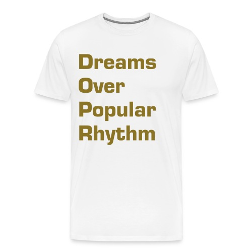 Dreams Over Popular Rhythm T-Shirt 'A' - Men's Premium T-Shirt