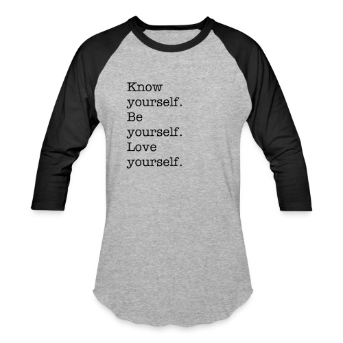 Know yourself. Be yourself. Love yourself. - Baseball T-Shirt