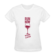 Women's T-Shirts ~ Women's T-Shirt ~ run now wine later | Tee