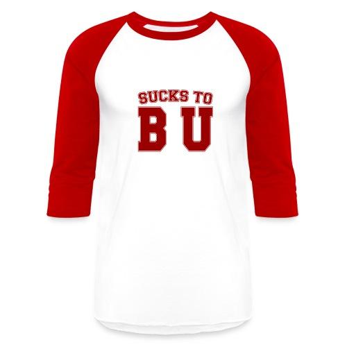 Sucks to B U Baseball Tee - Baseball T-Shirt