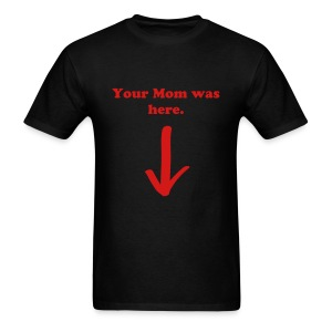 your mom was here - Men's T-Shirt