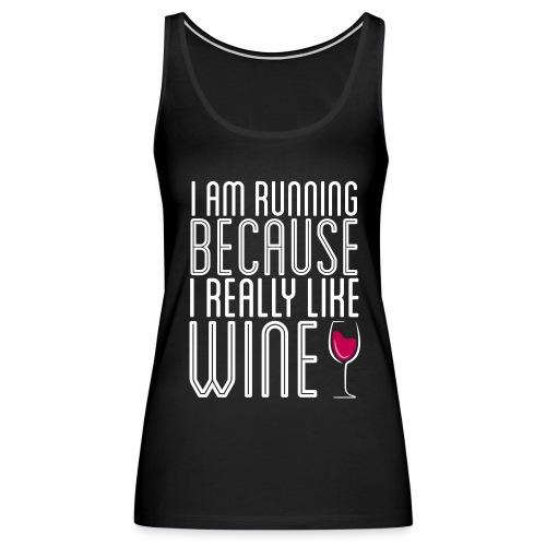 I Run Because Wine - Women's Premium Tank Top